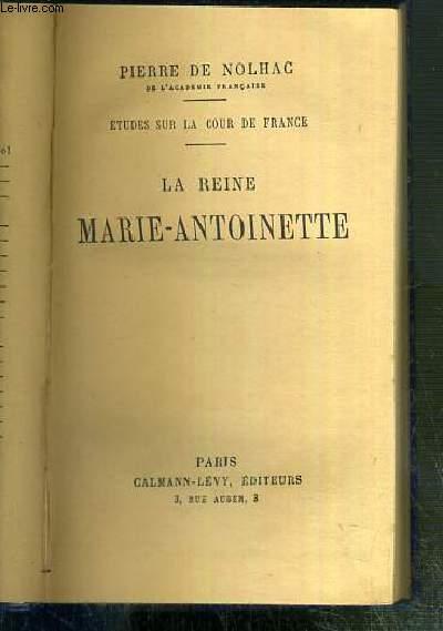 LA REINE MARIE-ANTOINETTE - ETUDES SUR LA COUR DE FRANCE.