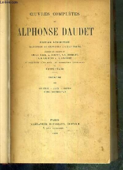OEUVRES COMPLETES DE ALPHONSE DAUDET - TOME III. THEATRE - LE CHAR - JACK - SAPHO - NUMA ROUMESTAN / EDITION DEFINITIVE - ILLUSTREE DE 3 GRAVURES A L'EAU-FORTE COLLATIONNEES