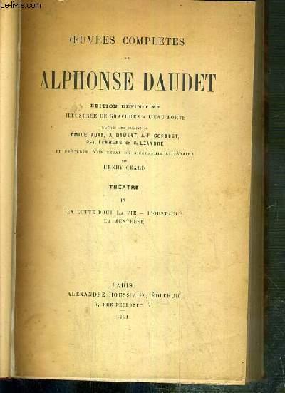 OEUVRES COMPLETES DE ALPHONSE DAUDET - TOME IV. THEATRE - LA LUTTE POUR LA VIE - L'OBSTACLE - LA MENTEUSE / EDITION DEFINITIVE - ILLUSTREE DE 3 GRAVURES A L'EAU-FORTE COLLATIONNEES
