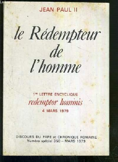 LE REDEMPTEUR DE L'HOMME - 1re LETTRE ENCYCLIQUE REDEMPTOR HOMINIS - 4 MARS 1979 - DISCOURS DU PAPE ET CHRONIQUE ROMAINE - NUMERO SPECIAL 350 - MARS 1979.