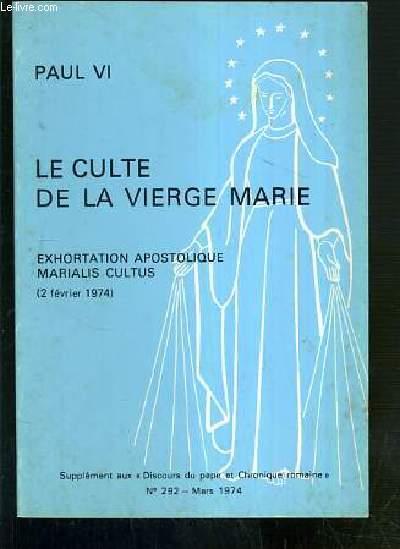 LE CULTE DE LA VIERGE MARIE - EXHORTATION APOSTOLIQUE MARIALIS CULTUS - (2 fevrier 1974) - SUPPLEMENT AUX
