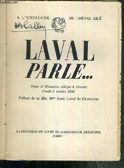 LAVAL PARLE...NOTES ET MEMOIRES REDIGES A FRESNES D'AOUT A OCTOBRE 1945 / A L'ENSEIGNE DU CHEVAL AILE.