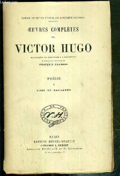 OEUVRES COMPLETES DE VICTOR HUGO - POESIE - I. ODES ET BALLADES - ILLUSTREES DE 3 GRAVURES A L'EAU-FORTE COLLATIONNEES / EDITION DEFINITIVE D'APRES LES MANUSCRITS ORIGINAUX.