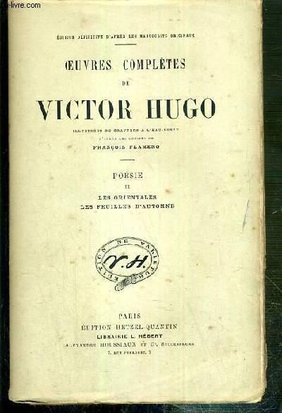 OEUVRES COMPLETES DE VICTOR HUGO - POESIE - II. LES ORIENTALES - LES FEUILLES D'AUTOMNE - ILLUSTREES DE 2 GRAVURES A L'EAU-FORTE COLLATIONNEES / EDITION DEFINITIVE D'APRES LES MANUSCRITS ORIGINAUX.