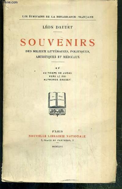 SOUVENIRS DES MILIEUX LITTERAIRES, POLITIQUES, ARTISTIQUES ET MEDICAUX - TOME II. AU TEMPS DE JUDAS - VERS LE ROI - ALPHONSE DAUDET / COLLECTION LES ECRIVAINS DE LA RENAISSANCE FRANCAISE - EXEMPLAIRE N°4853 / 5000 SUR VELIN TEINTE DES PAPETERIES NAVARRE.