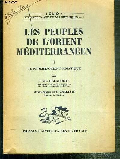 LES PEUPLES DE L'ORIENT MEDITERRANEEN - T. I. LE PROCHE-ORIENT ASIATIQUE / COLLECTION CLIO - INTRODUCTION AUX ETUDES HISTORIQUES I