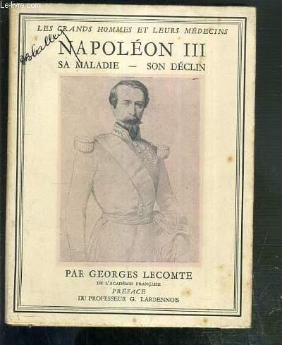 NAPOLEON III - SA MALADIE - SON DECLIN / COLLECTION LES GRANDS HOMMES ET LEURS MEDECINS N°6.