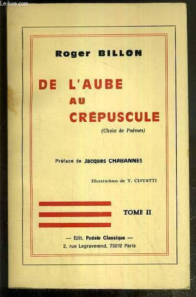 DE L'AUBE AU CREPUSCULE (CHOIX DE POEMES) - TOME II