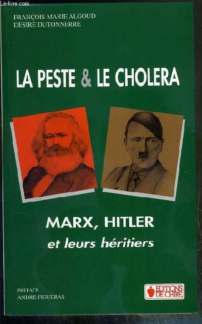 LA PESTE ET LA CHOLERA - MARX, HITLER ET LEURS HERITIERS
