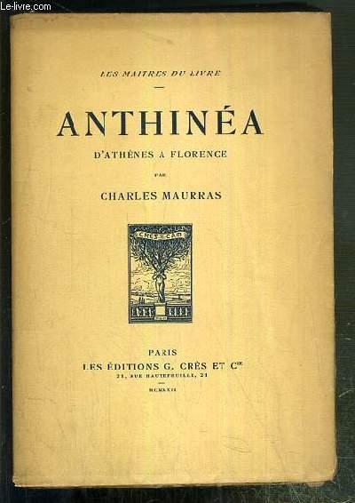 ANTHINEA - D'ATHENES A FLORENCE / COLLECTION LES MAITRES DU LIVRE N°90 - EXEMPLAIRE N°769 SUR PAPIER DE RIVES.