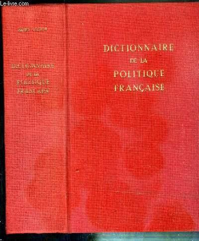 DICTIONNAIRE DE LA POLITIQUE FRANCAISE - HOMMAGE DE L'AUTEUR - EXEMPLAIRE N°182 / 300.