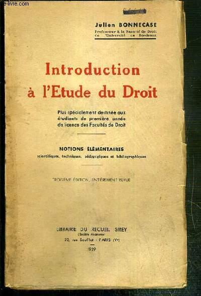 INTRODUCTION A L'ETUDE DU DROIT - NOTIONS ELEMENTAIRES SCIENTIFIQUES, TECHNIQUES, PEDAGOGIQUES ET 0BIBLIOGRAPHIQUES - TROISIEME EDITION, ENTIEREMENT REVUE.
