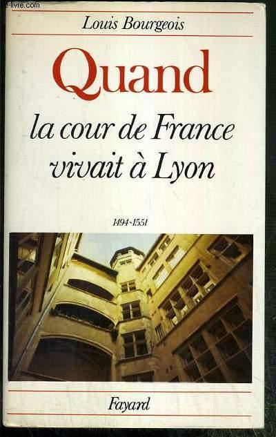 QUAND LA COUR DE FRANCE VIVAIT A LYON 1494-1551