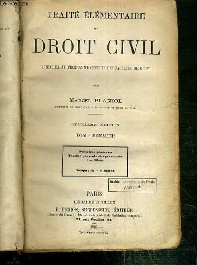 TRAITE ELEMENTAIRE DE DROIT CIVIL - TOME PREMIER - DEUXIEME EDITION - PRINCIPES GENERAUX - THEORIE GENERALE DES PERSONNES - LES BIENS - INCAPABLES - FILIATION.