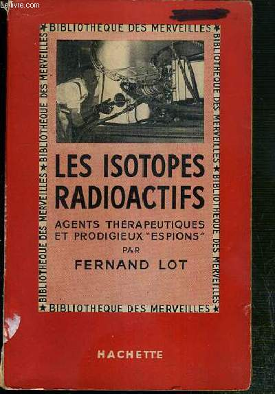 LES ISOTOPES RADIOACTIFS - AGENTS THERAPEUTIQUES ET PRODIGIEUX