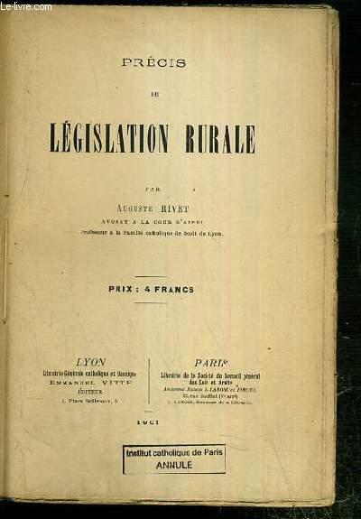 PRECIS DE LEGISLATION RURALE - historique de la legislation rurale en France, le regime du sol, de la proprieté privée du sol: le droit de propriété, des restrictions apportées dans l'intéret public au droit de proprieté, des servitudes, des servitudes...