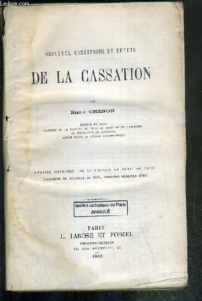ORIGINES, CONDITIONS ET EFFETS DE LA CASSATION - MEMOIRE COURONNE PAR LA FACULTE DE DROIT DE PARIS (CONCOURS DE DOCTORAT DE 1881, PREMIERE MEDAILLE D'OR)