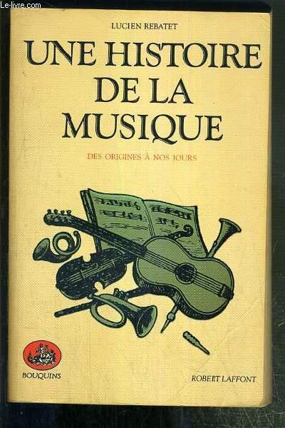UNE HISTOIRE DE LA MUSIQUE DES ORIGINES A NOS JOURS / COLLECTION BOUQUINS.