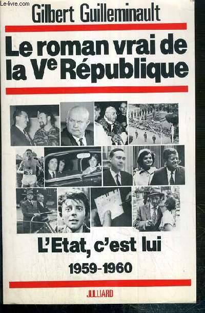 LE ROMAN VRAI DE LA Ve REPUBLIQUE - L'ETAT, C'EST LUI 1959-1960 - ENVOI DE L'AUTEUR