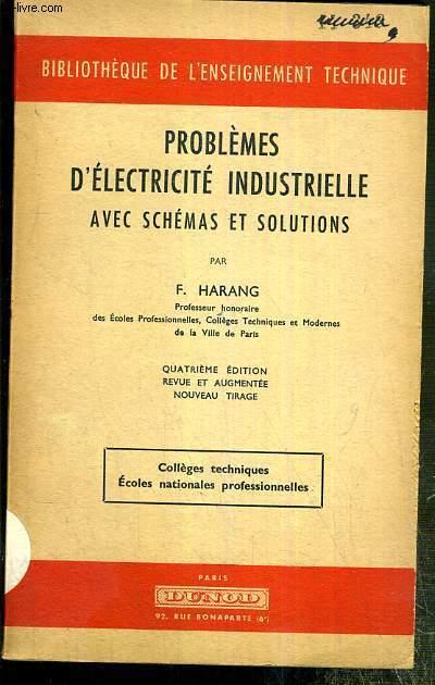 PROBLEMES D'ELECTRICITE INDUSTRIELLE AVEC SCHEMAS ET SOLUTIONS / BIBLIOTHEQUE DE L'ENSEIGNEMENT TECHNIQUE  - COLLEGES TECHNIQUES, ECOLES NATIONALES PROFFESIONNELLES.