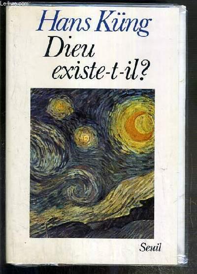 DIEU EXISTE-T-IL ? - REPONSE A LA QUESTION DE DIEU DANS LES TEMPS MODERNES.