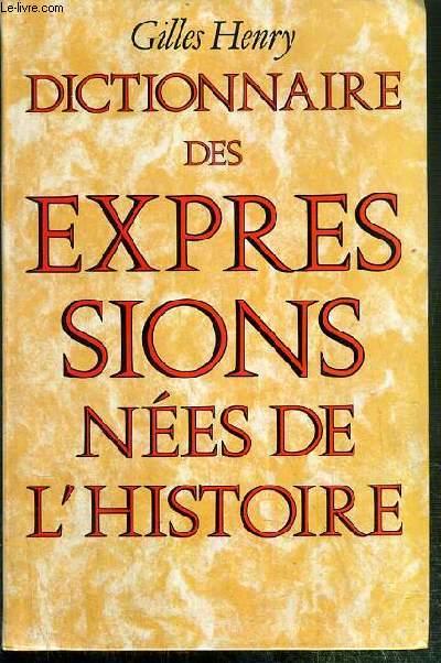 DICTIONNAIRE DES EXPRESSIONS NEES DE L'HISTOIRE