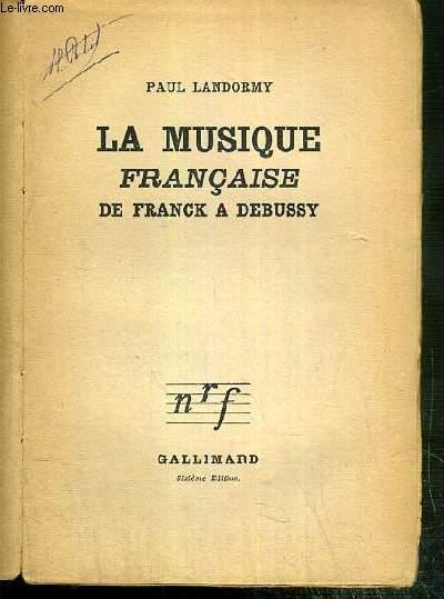 LA MUSIQUE FRANCAISE DE FRANCK A DEBUSSY