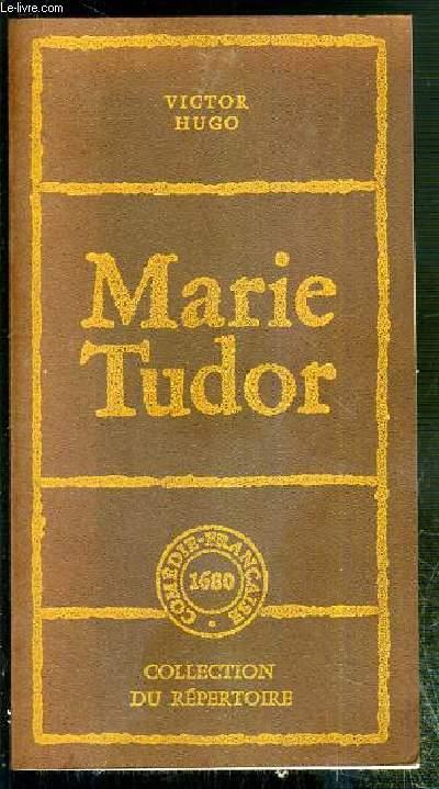 MARIE TUDOR - DRAME EN TROIS JOURNEE DE VICTOR HUGO /  COLLECTION DU REPERTOIRE.