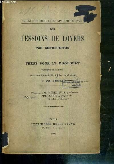 DES CESSIONS DE LOYERS PAR ANTICIPATION - THESE POUR LE DOCTORAT PRESENTE ET SOUTENU LE 9 JUIN 1903 - FACULTE DE DROIT DE L'UNIVERSITE DE PARIS.