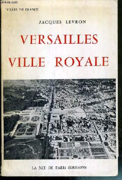 VERSAILLES VILLE ROYALE / COLLECTION VILLES DE FRANCE - ENVOI DE L'AUTEUR.