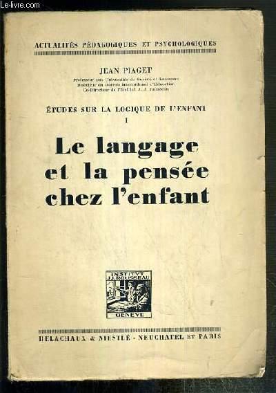 LE LANGAGE ET LA PENSEE DE L'ENFANT - ETUDE SUR LA LOGIQUE DE L'ENFANT TOME 1 / COLLECTION ACTUALITES PEDAGOGIQUES ET PSYCHOLOGIQUES.