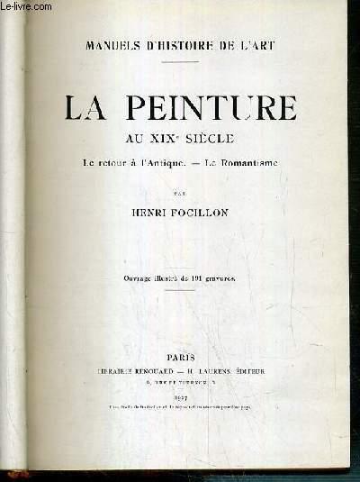 LA PEINTURE AU XIXe SIECLE - LE RETOUR A L'ANTIQUE - LE ROMANTISME / MANUELS D'HISTOIRE DE L'ART - ENVOI DE L'AUTEUR - 4 photos disponibles dont la table des matieres.