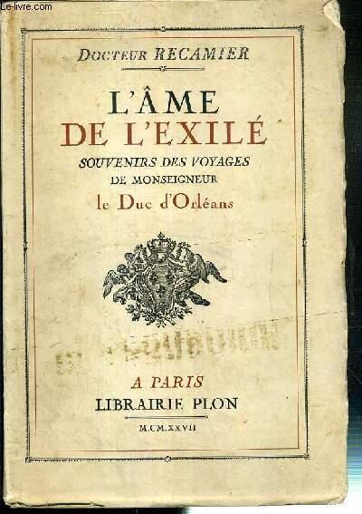 L'AME DE L'EXILE - SOUVENIRS DES VOYAGES DE MONSEIGNEUR LE DUC D'ORLEANS