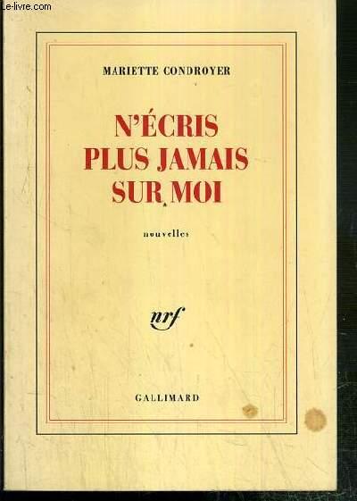 N'ECRIS PLUS JAMAIS SUR MOI - NOUVELLES  - ENVOI DE L'AUTEUR.