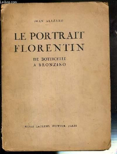 LE PORTRAIT FLORENTIN DE BOTTICELLI A BRONZINO - 2eme EDITION.