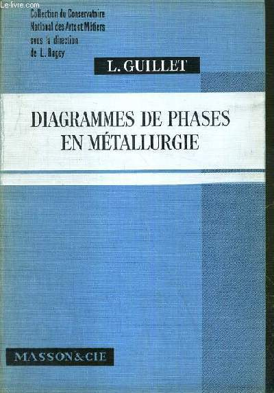 DIAGRAMMES DE PHASES EN METALLURGIE / COLLECTION DU CONSERVATOIRE NATIONAL DES ARTS ET METIERS