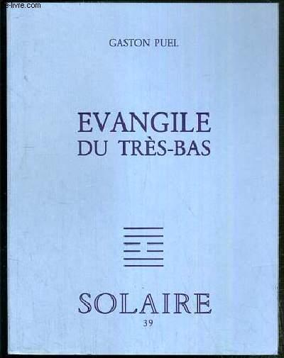 EVANGILE DU TRES-BAS - CAHIER DE SOLAIRE N°9 / COLLECTION VERITE INTERIEURE - EXEMPLAIRE N° 148 / 800 SUR CANSON C. A GRAIN.
