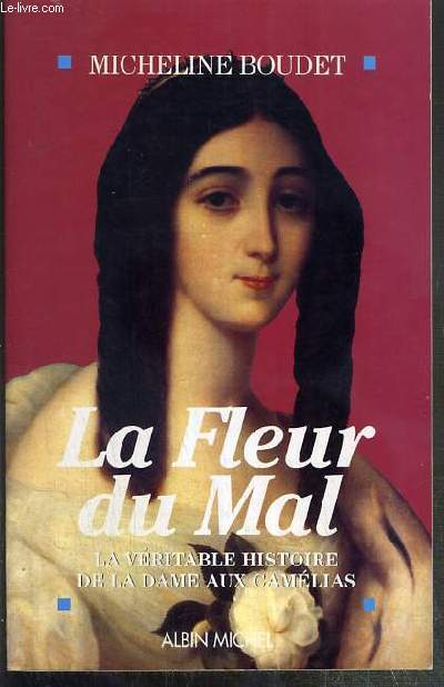 LA FLEUR DU MAL - LA VERITABLE HISTOIRE DE LA DAME AUX CAMELIAS - ENVOI DE L'AUTEUR.