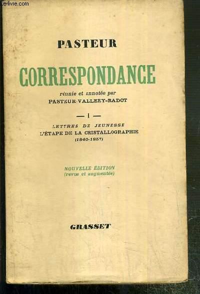 CORRESPONDANCE 1840-1895 - REUNIE ET ANNOTEE PAR PASTEUR VALLERY-RADOT - I. LETTRES DE JEUNESSE - L'ETAPE DE LA CRISTALLOGRAPHIE 1840-1857.