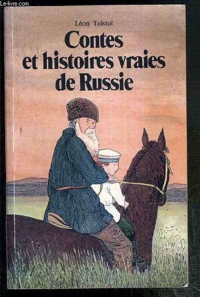 CONTES ET HISTOIRES VRAIES DE RUSSIE - CHOIX DE TEXTES EXTRAITS DES QUATRE LIVRES DE LECTURE 1869-1872.