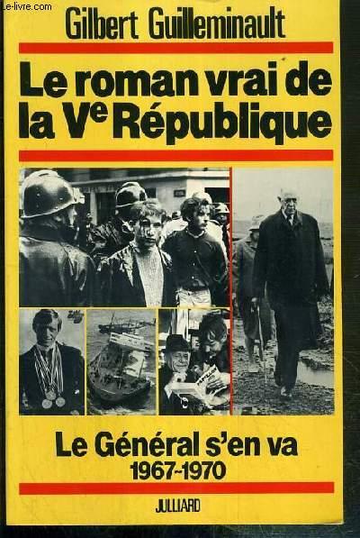 LE ROMAN VRAI DE LA Ve REPUBLIQUE - TOME 4. LE GENERAL S'EN VA 1967-1970 - ENVOI DE L'AUTEUR.