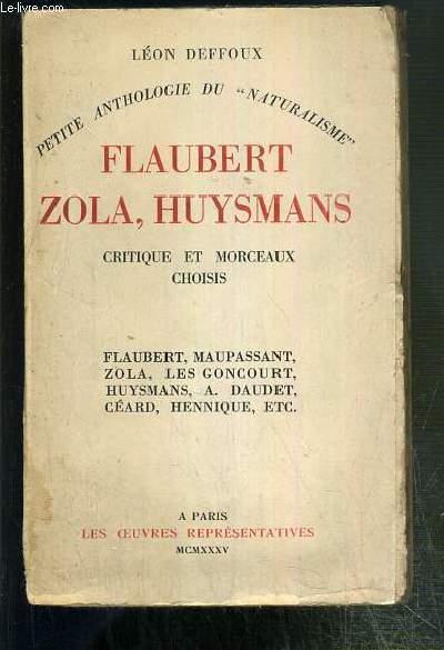 FLAUBERT, ZOLA, HUYSMANS - CRITIQUE ET MORCEAUX CHOISIS - FLAUBERT, MAUPASSANT, ZOLA, LES GONCOURT, HUYSMANS, A. DAUDET, CEARD, HENNIQUE, ETC.. - PETITE ANTHOLOGIE DU