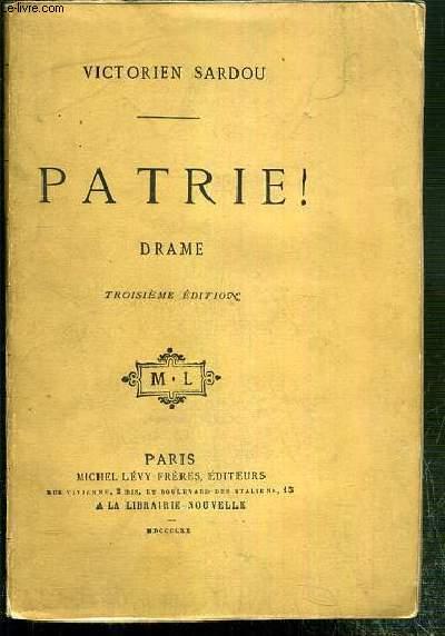 PATRIE ! - DRAME HISTORIQUE EN CINQ ACTES, EN HUIT TABLEAUX - TROISIEME EDITION.