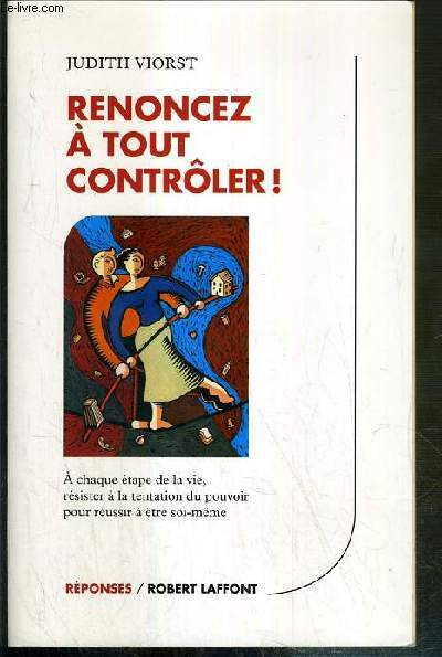 RENONCEZ A TOUT CONTROLER ! - A CHAQUE ETAPE DE LA VIE, RESISTER A LA TENTATION DU POUVOIR, POUR REUSSIR A ETRE SOI-MEME / COLLECTION REPONSES
