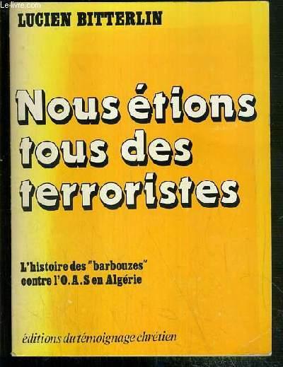 NOUS ETIONS TOUS DES TERRORISTES - L'HISTOIRE DES