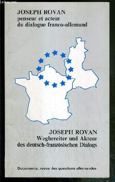 PENSEUR ET ACTEUR DU DIALOGUE FRANCO-ALLEMAND - JOSEPH ROVAN, WEGBEREITH UND AKTEUR DES DEUTSCH-FRANZOSISCHEN DIALOGS - TEXTE EN ALLEMAND ET EN EN FRANCAIS.