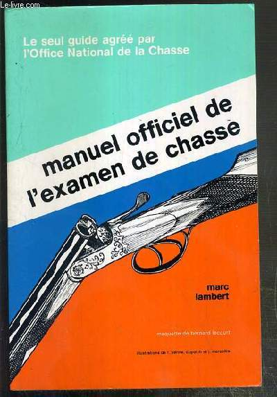 MANUEL OFFICIEL DE L'EXAMEN DE CHASSE - LE SEUL GUIDE AGREE PAR L'OFFICE NATIONAL DE LA CHASSE.
