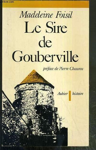 LE SIRE DE GOUBERVILLE - UN GENTILHOMME NORMAND AU XVIe SIECLE.