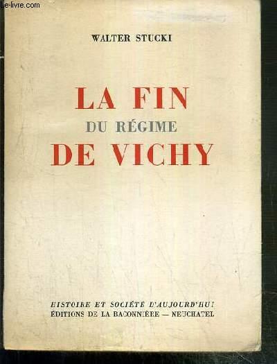 LA FIN DU REGIME DE VICHY - HISTOIRE ET SOCIETE D'AUJOURD'HUI