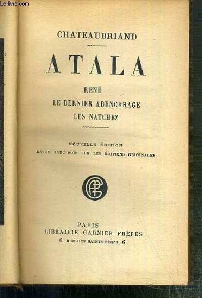 ATALA - RENE - LE DERNIER ABENCERAGE - LES NATCHEZ.